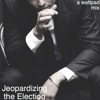 Jeopardizing the Election- A WattPad Mix