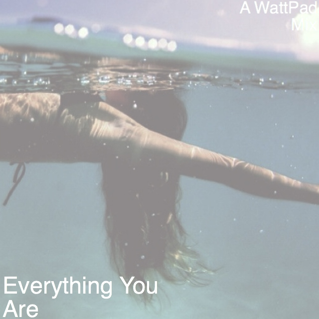 Everything You Are- A WattPad Mix