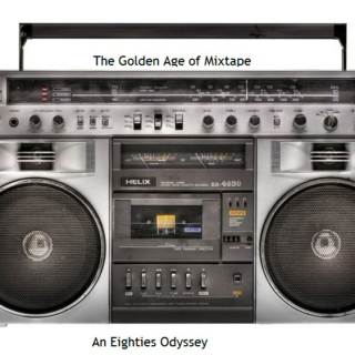 The Golden Age of Mixtape: An Eighties Odyssey