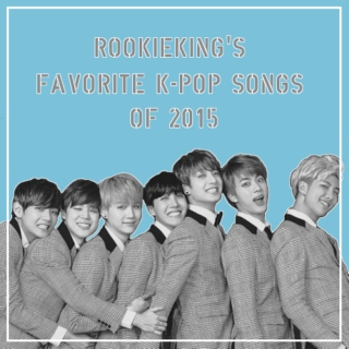 Rookieking's favorite K-POP songs of 2015