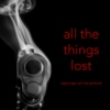 all the things lost;