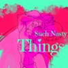 Such Nasty Things