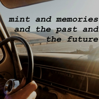 mint and memories and the past and the future