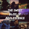 The Sweet Bliss of Adolescence
