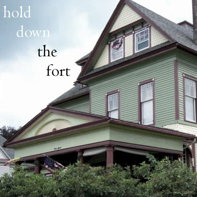 hold down the fort