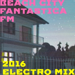 BEACH CITY FANTASTICA FM:2016 ELECTRO MIX