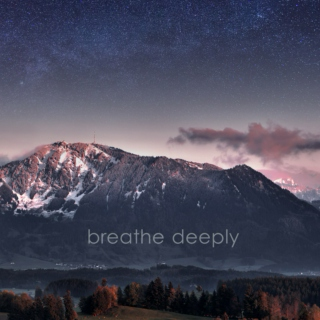 breathe deeply.