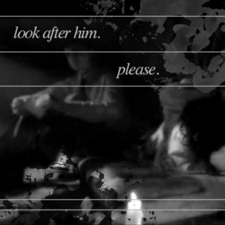look after him. please.