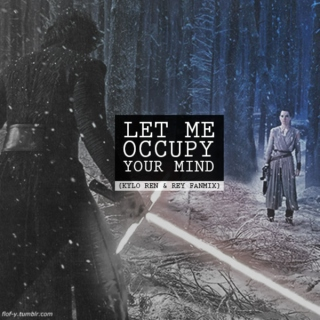 Let Me Occupy Your Mind {Kylo Ren & Rey fanmix}