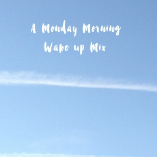 A MONDAY MORNING WAKE UP MIX