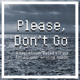 Please, Don't Go.
