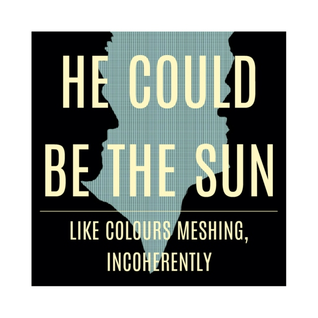 He could be the sun.