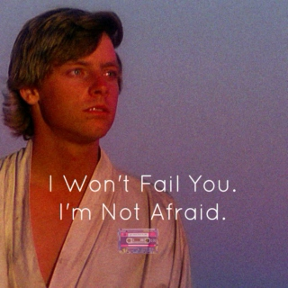 I Won't Fail You. I'm Not Afraid.