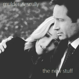 mulder & scully // the new stuff