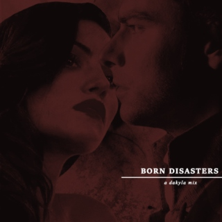 born disasters.
