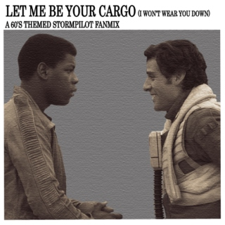 let me be your cargo (i won't wear you down)