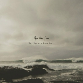 By the Sea - The End of a Love Story