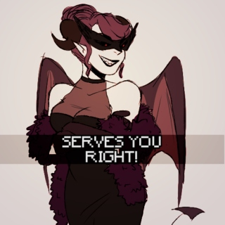 SERVES YOU RIGHT!