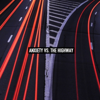 ANXIETY VS. THE HIGHWAY