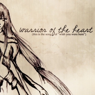warrior of the heart (this is the song of wish you were here)