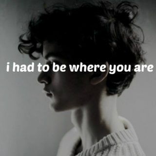 i had to be where you are
