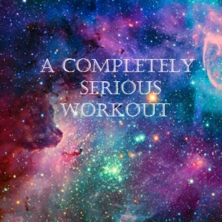 a completely serious workout