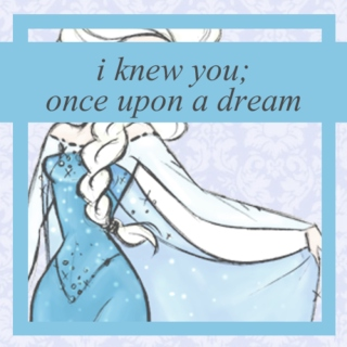 i knew you, once upon a dream ♚