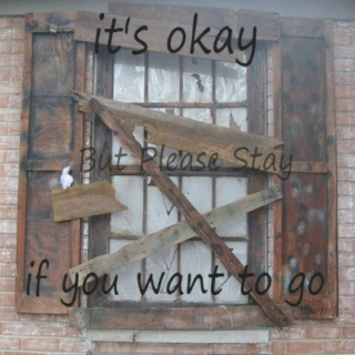 it's okay if you want to go (But Please Stay)
