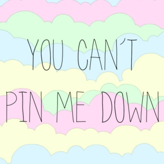 you can't pin me down