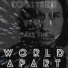 Together We Can Take The World Apart