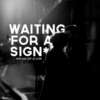 waiting for a sign.