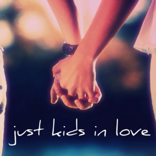 just kids in love