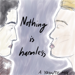 Nothing is harmless