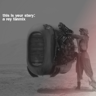 this is your story: a rey fanmix