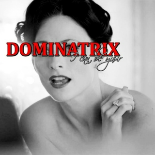 I Can Be Your Dominatrix