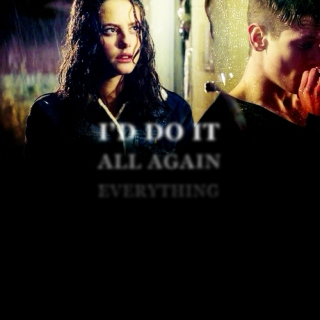 {i'd do it all again. everything.}