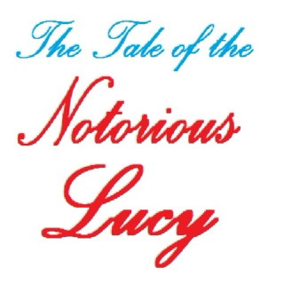 The Tale of the Notorious Lucy