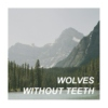 WOLVES WITHOUT TEETH