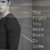 The Fight You Were Born To Lose