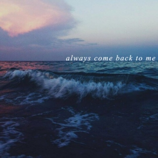 always come back to me