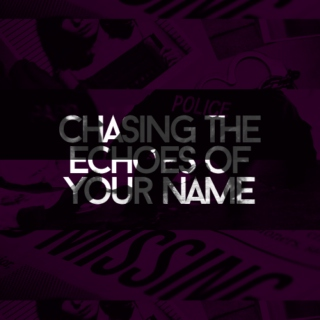 chasing the echoes of your name