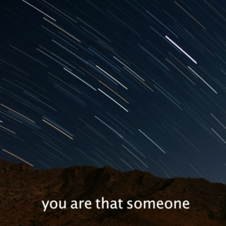 you are that someone