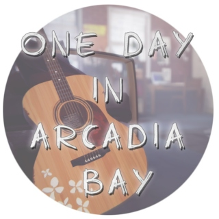 ✨ One day in Arcadia Bay ✨