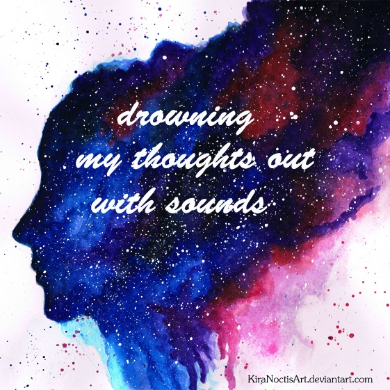 drowning my thoughts out with sounds