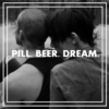 Pill. Beer. Dream.