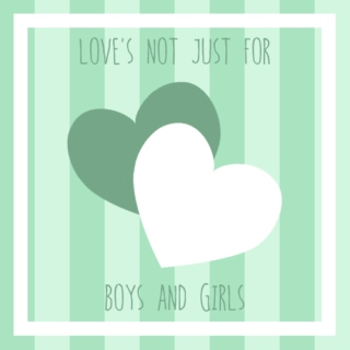 love's not just for boys and girls