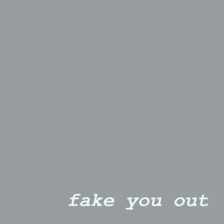 Fake You Out