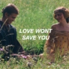 love wont save you