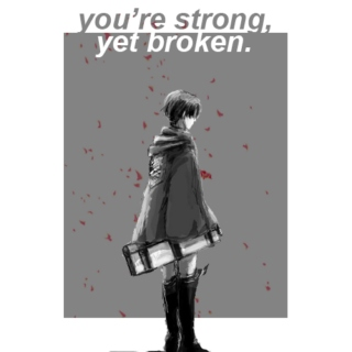 you're strong, yet broken.