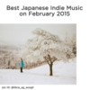 Best Japanese Indie Music on February 2015